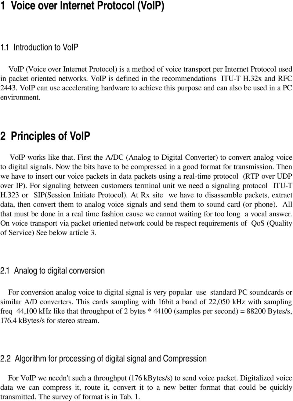 2 Principles of VoIP VoIP works like that. First the A/DC (Analog to Digital Converter) to convert analog voice to digital signals.