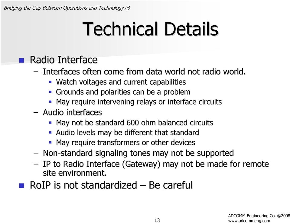 Audio interfaces May not be standard 600 ohm balanced circuits Audio levels may be different that standard May require transformers