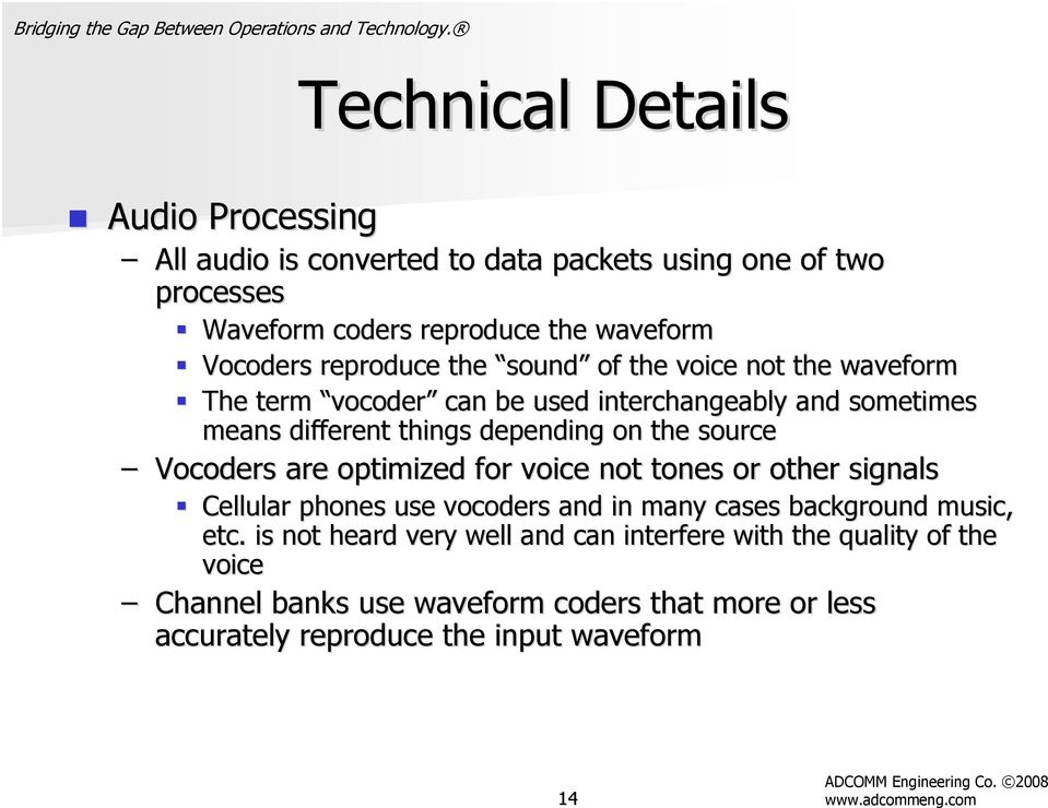 source Vocoders are optimized for voice not tones or other signals Cellular phones use vocoders and in many cases background music, etc.