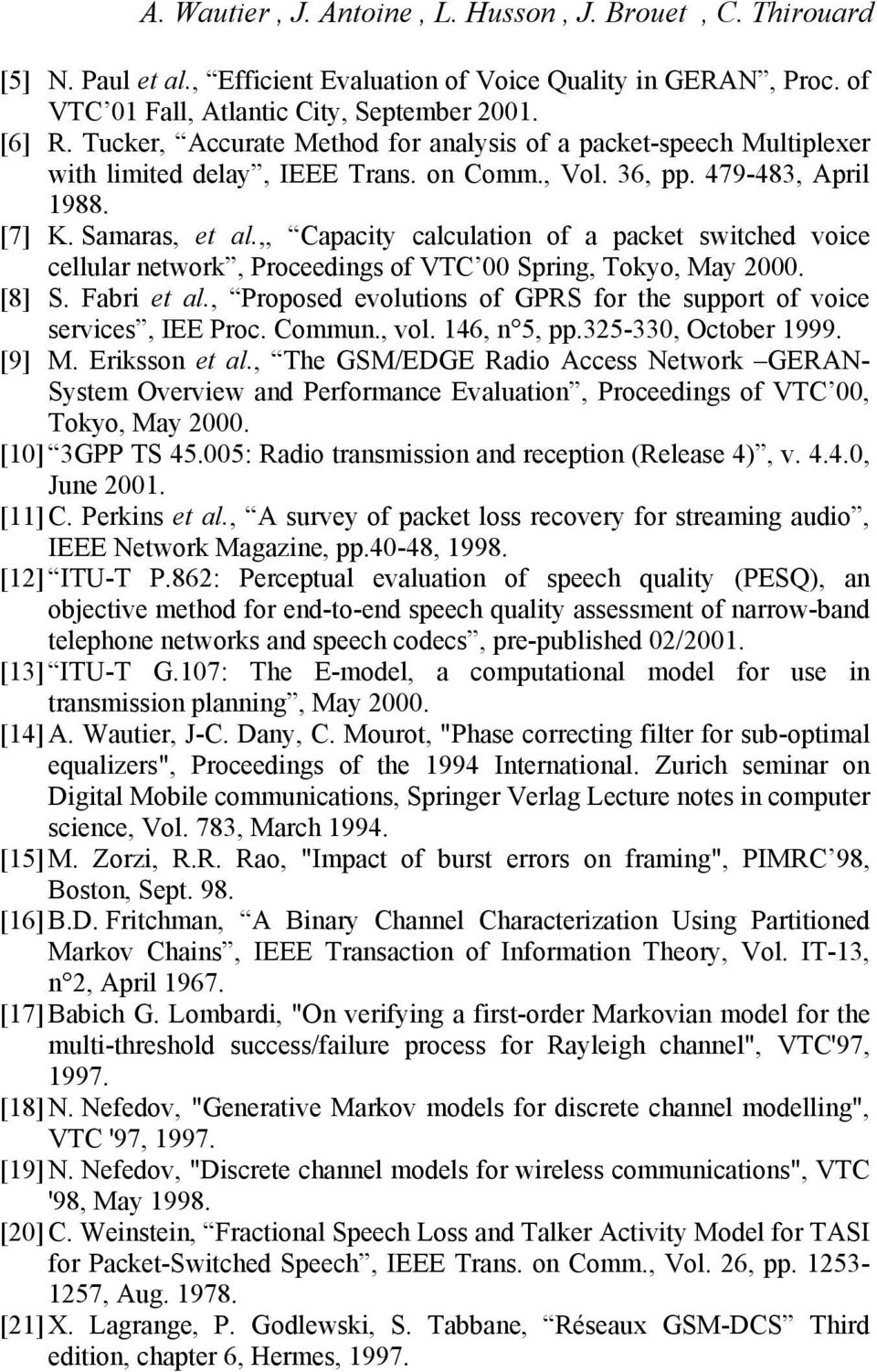 ,, Capacity calculation of a packet switched voice cellular network, Proceedings of VTC 00 Spring, Tokyo, May 2000. [8] S. Fabri et al.