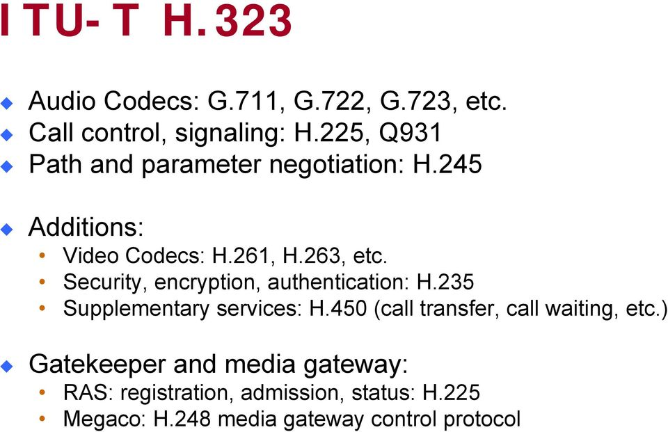 Security, encryption, authentication: H.235 Supplementary services: H.