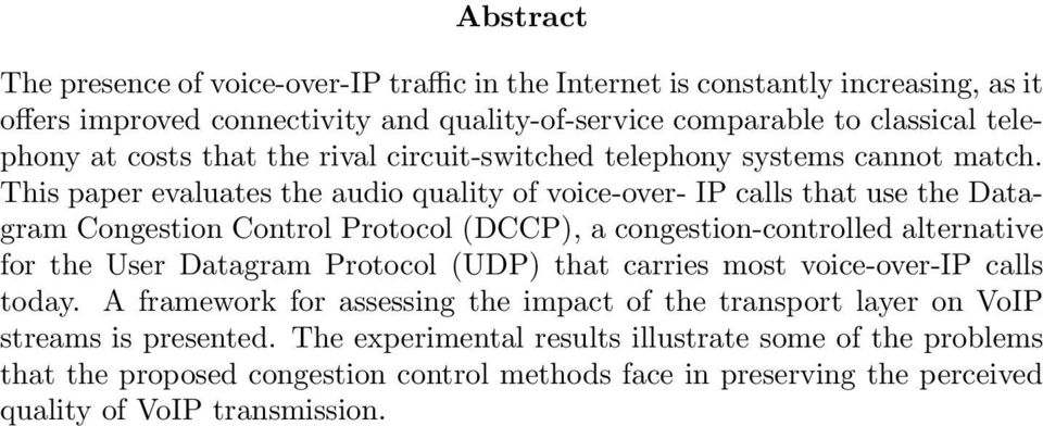 This paper evaluates the audio quality of voice-over- IP calls that use the Datagram Congestion Control Protocol (DCCP), a congestion-controlled alternative for the User Datagram
