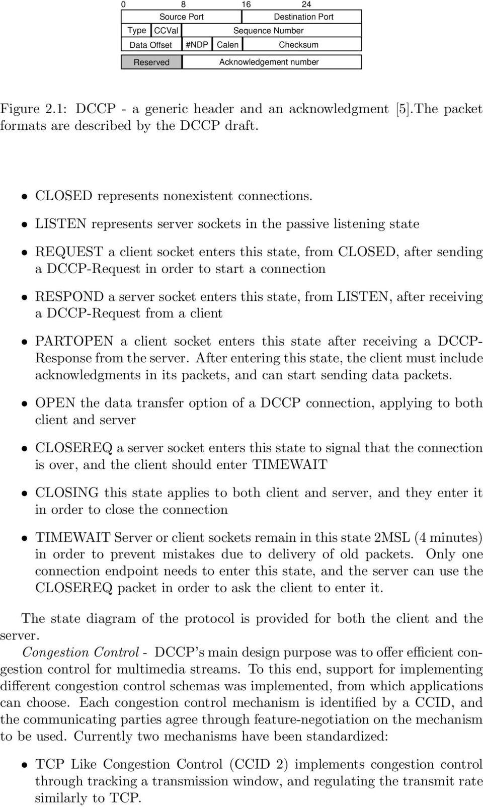 LISTEN represents server sockets in the passive listening state REQUEST a client socket enters this state, from CLOSED, after sending a DCCP-Request in order to start a connection RESPOND a server