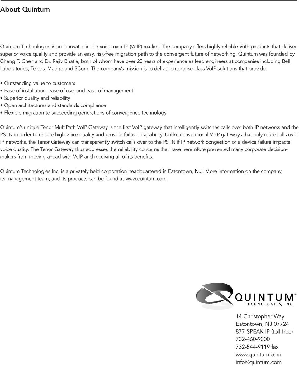 Quintum was founded by Cheng T. Chen and Dr. Rajiv Bhatia, both of whom have over 20 years of experience as lead engineers at companies including Bell Laboratories, Teleos, Madge and 3Com.