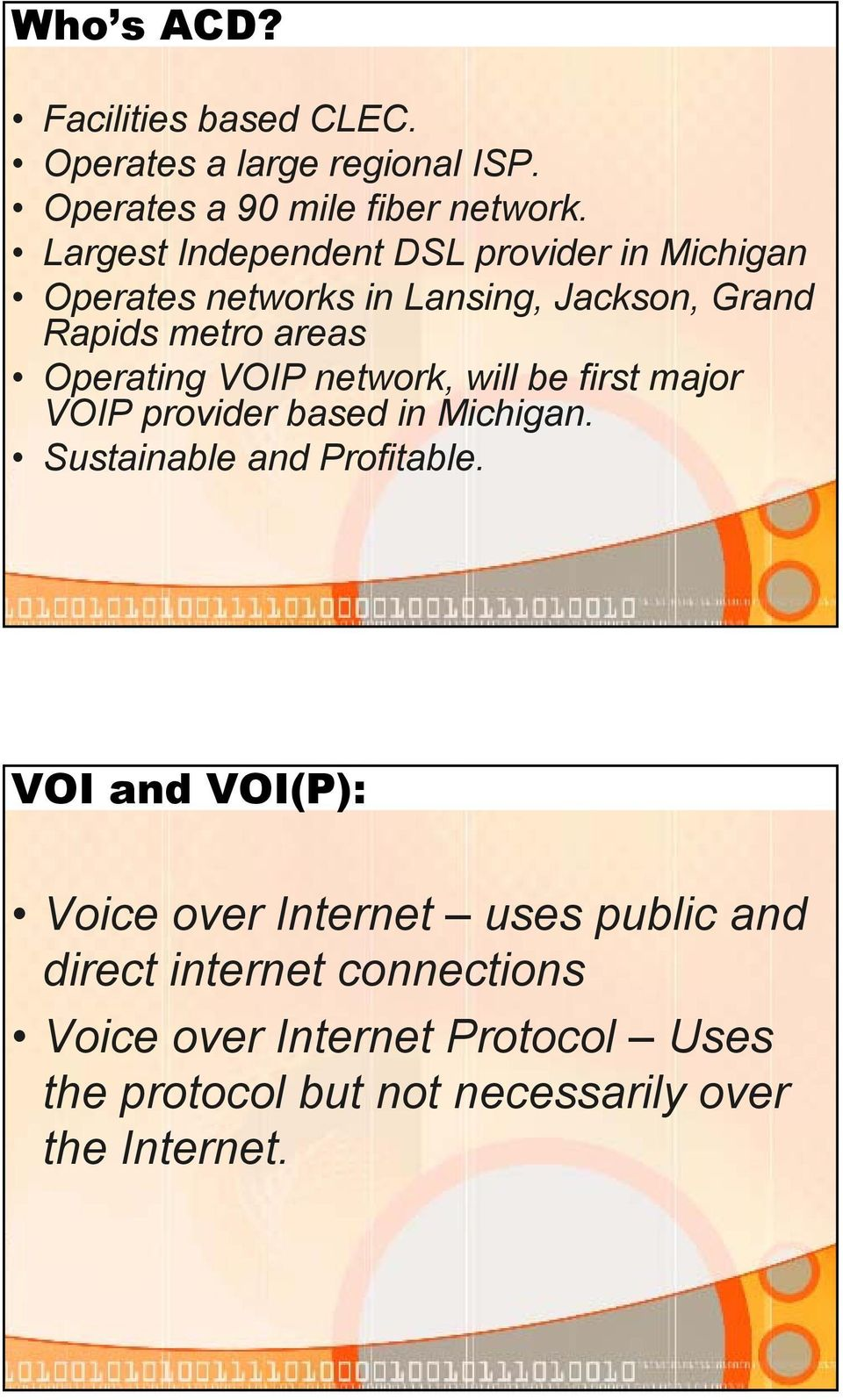 VOIP network, will be first major VOIP provider based in Michigan. Sustainable and Profitable.