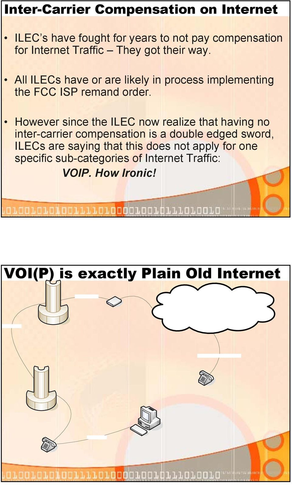 However since the ILEC now realize that having no inter-carrier compensation is a double edged sword, ILECs are