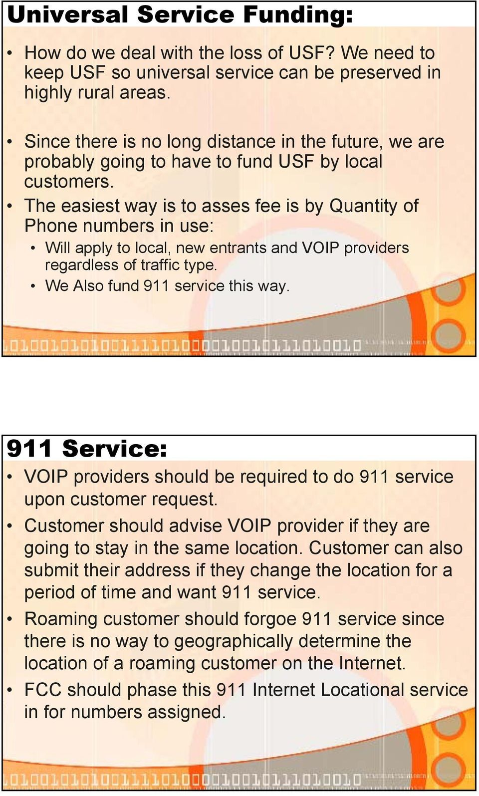 The easiest way is to asses fee is by Quantity of Phone numbers in use: Will apply to local, new entrants and VOIP providers regardless of traffic type. We Also fund 911 service this way.