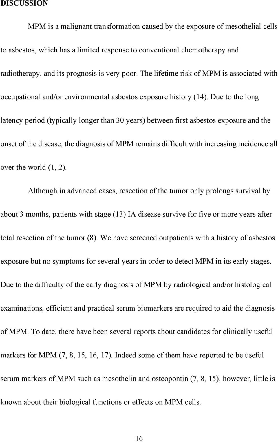 Due to the long latency period (typically longer than 30 years) between first asbestos exposure and the onset of the disease, the diagnosis of MPM remains difficult with increasing incidence all over