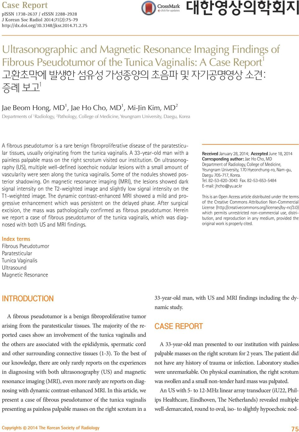 88-2928 J Korean Soc Radiol 2014;71(2):75-79 http://dx.doi.org/10.3348/jksr.2014.71.2.75 Ultrasonographic and Magnetic Resonance Imaging Findings of Fibrous Pseudotumor of the Tunica Vaginalis: A
