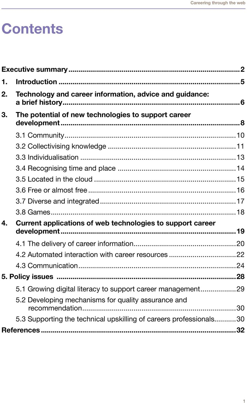 7 Diverse and integrated...17 3.8 Games...18 4. Current applications of web technologies to support career development...19 4.1 The delivery of career information...20 4.