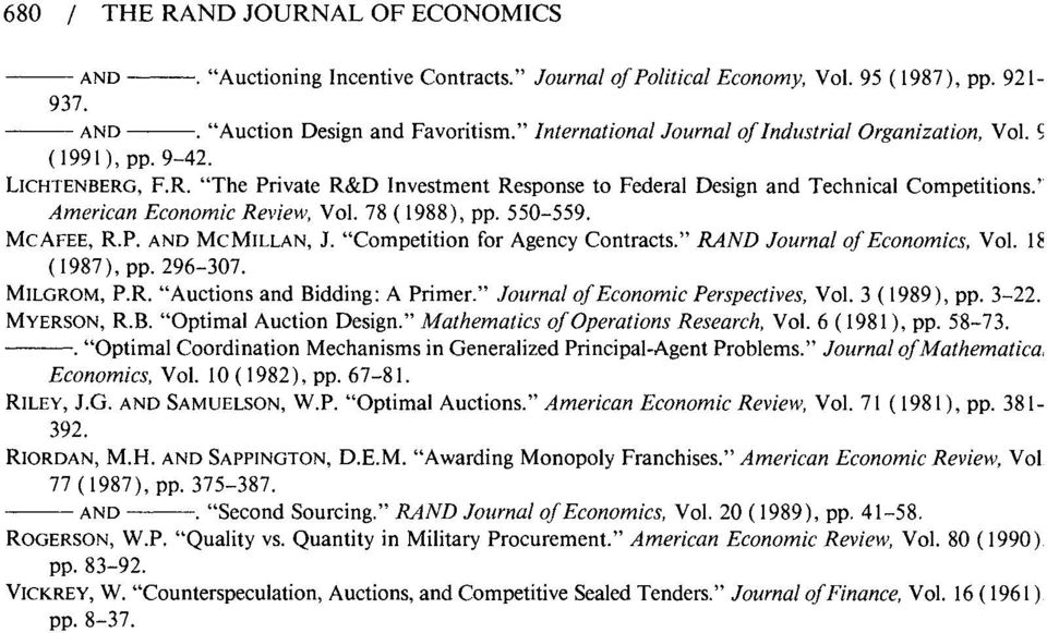 "' American Economic Revievt: Vol. 78 ( 1988), pp. 550-559. MCAFEE, R.P. AND MCMILLAN, J. ""Competition for Agency Contracts."" RAND Journal of Economics, Vol. IE ( 1987), pp. 296-307. MILGROM,P.R. ""Auctions and Bidding: A Primer."