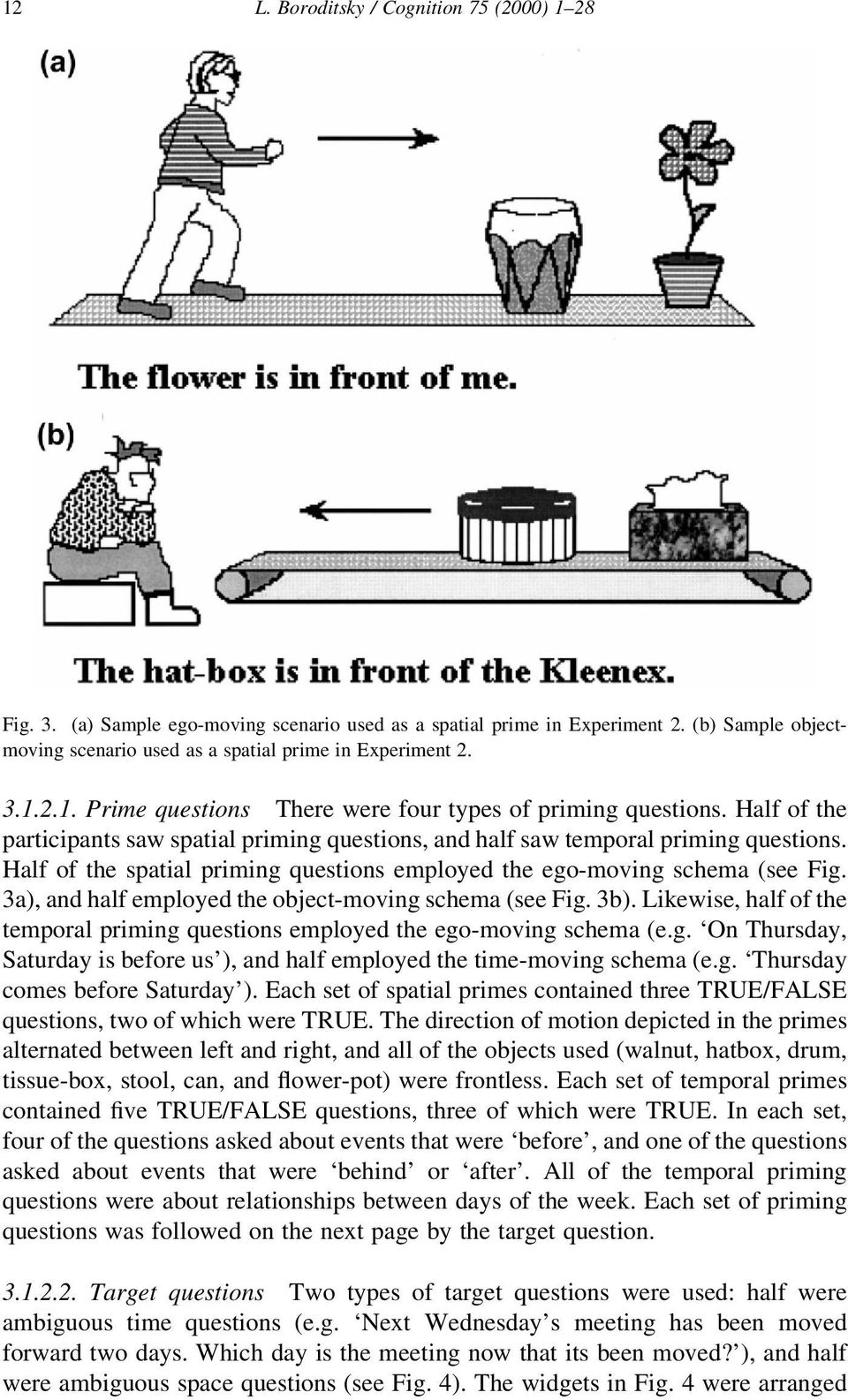 3a), and half employed the object-moving schema (see Fig. 3b). Likewise, half of the temporal priming questions employed the ego-moving schema (e.g. `On Thursday, Saturday is before us'), and half employed the time-moving schema (e.