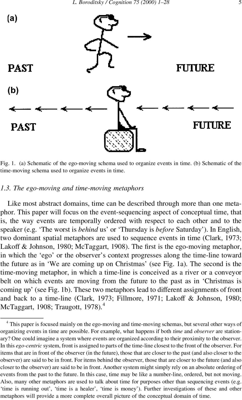 This paper will focus on the event-sequencing aspect of conceptual time, that is, the way events are temporally ordered with respect to each other and to the speaker (e.g. `The worst is behind us' or `Thursday is before Saturday').