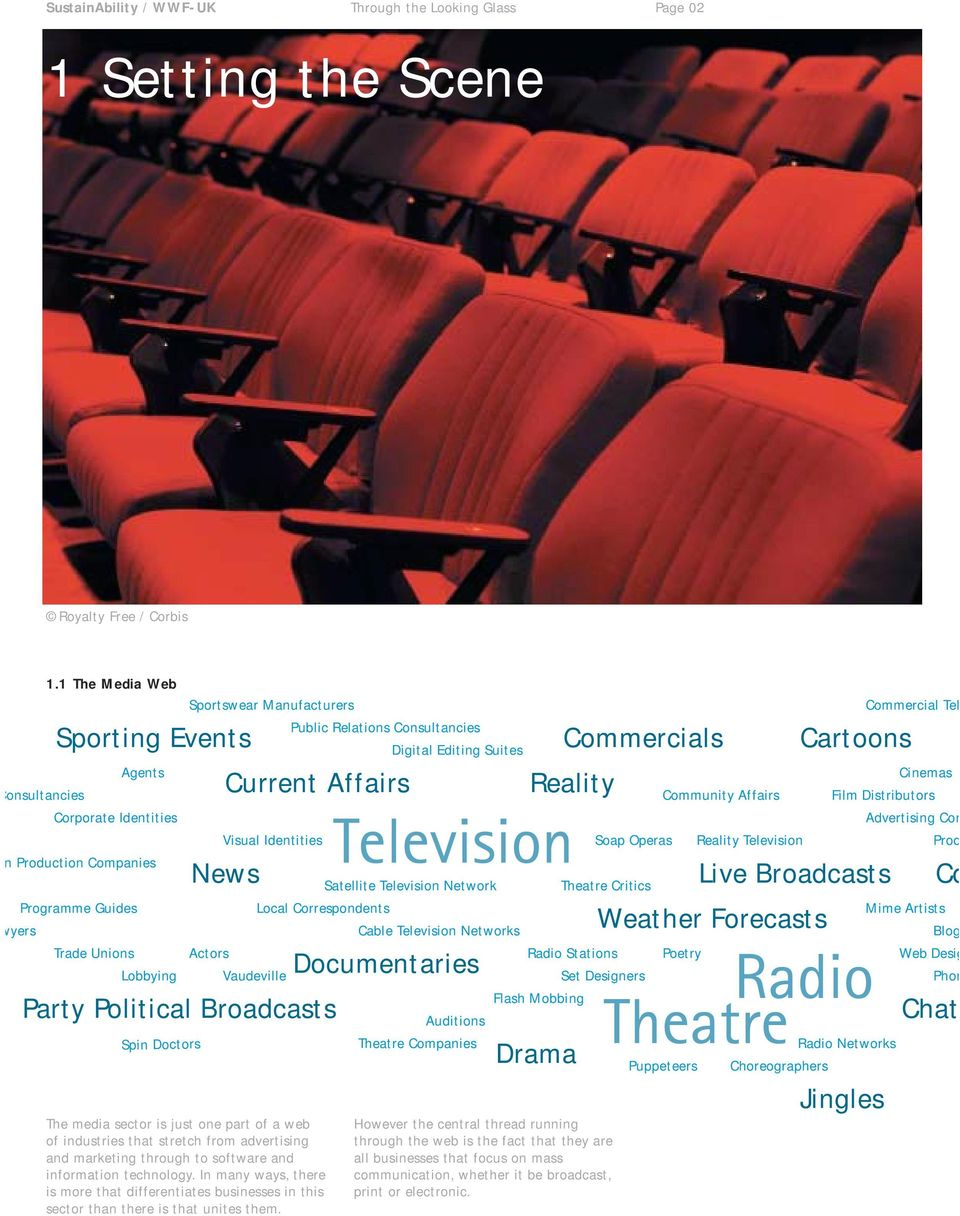 Editing Suites Sporting Events Current Affairs Visual Identities News Party Political Broadcasts Commercials Reality Soap Operas Satellite Television Network Theatre Critics Local Correspondents
