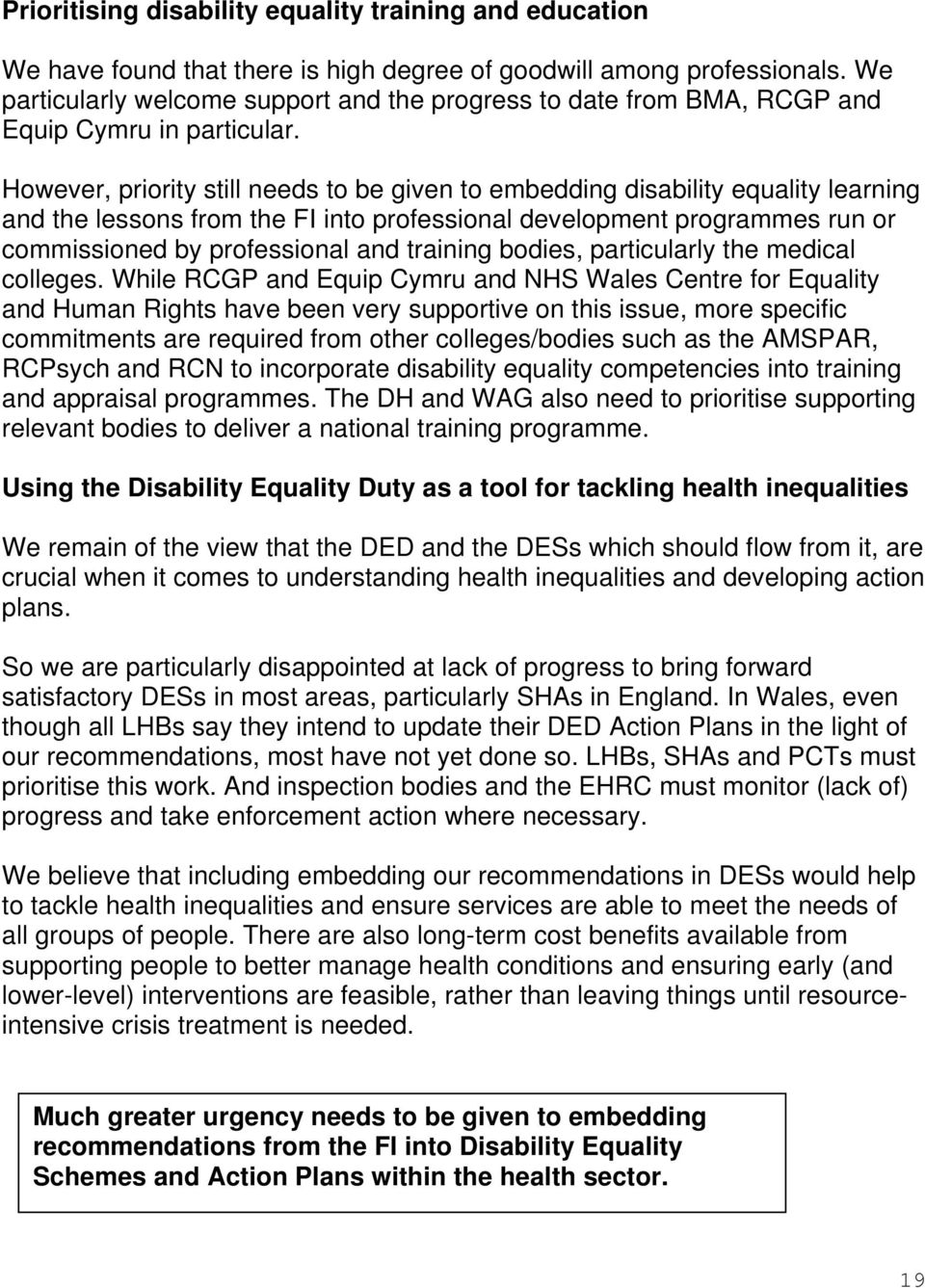 However, priority still needs to be given to embedding disability equality learning and the lessons from the FI into professional development programmes run or commissioned by professional and