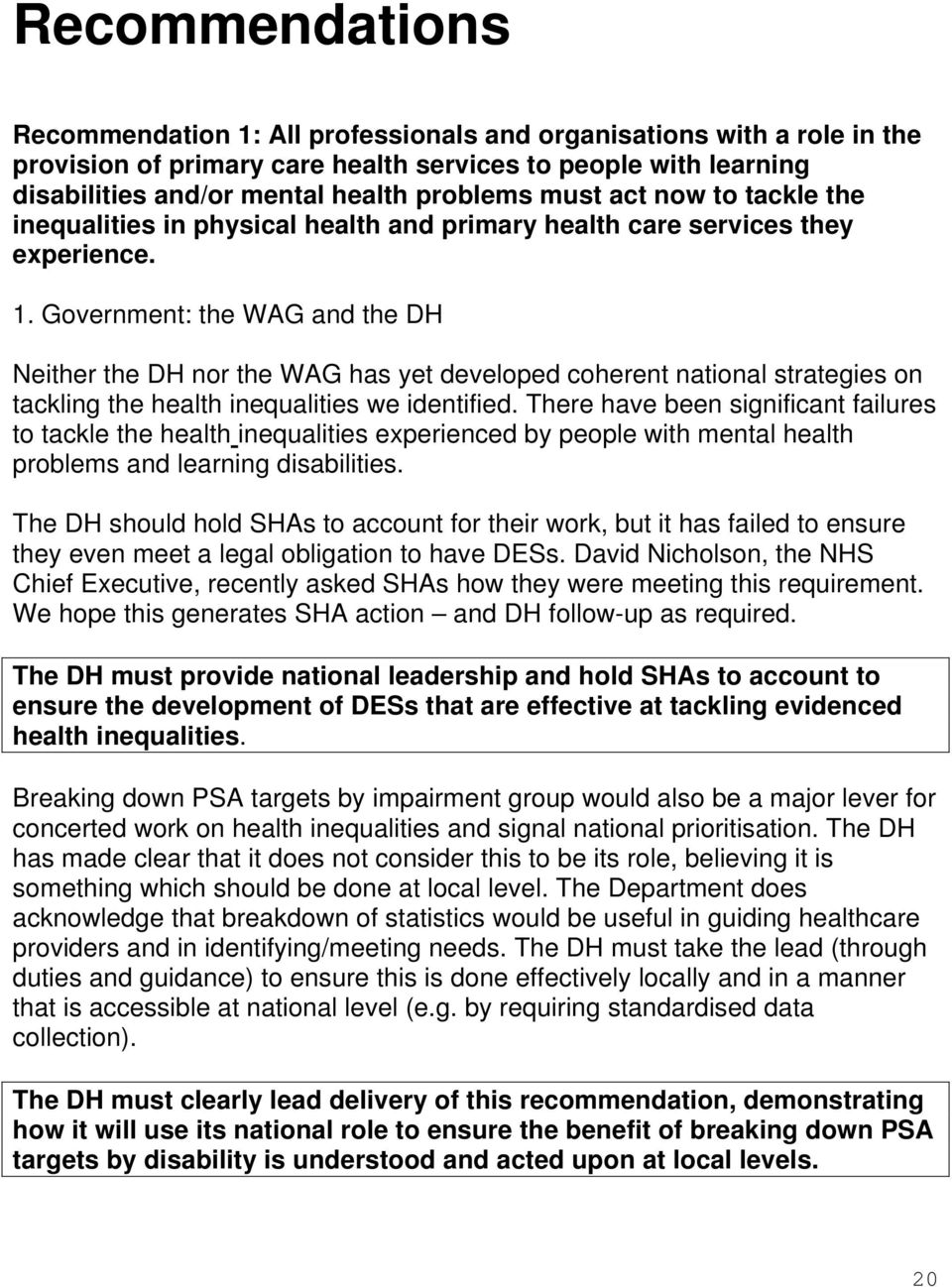 Government: the WAG and the DH Neither the DH nor the WAG has yet developed coherent national strategies on tackling the health inequalities we identified.