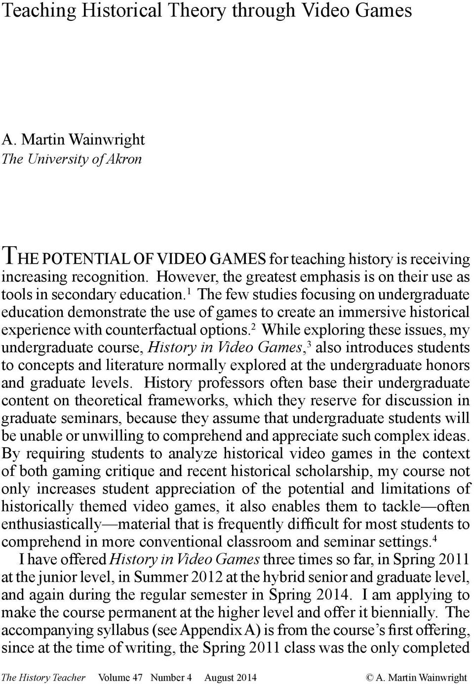 1 The few studies focusing on undergraduate education demonstrate the use of games to create an immersive historical experience with counterfactual options.