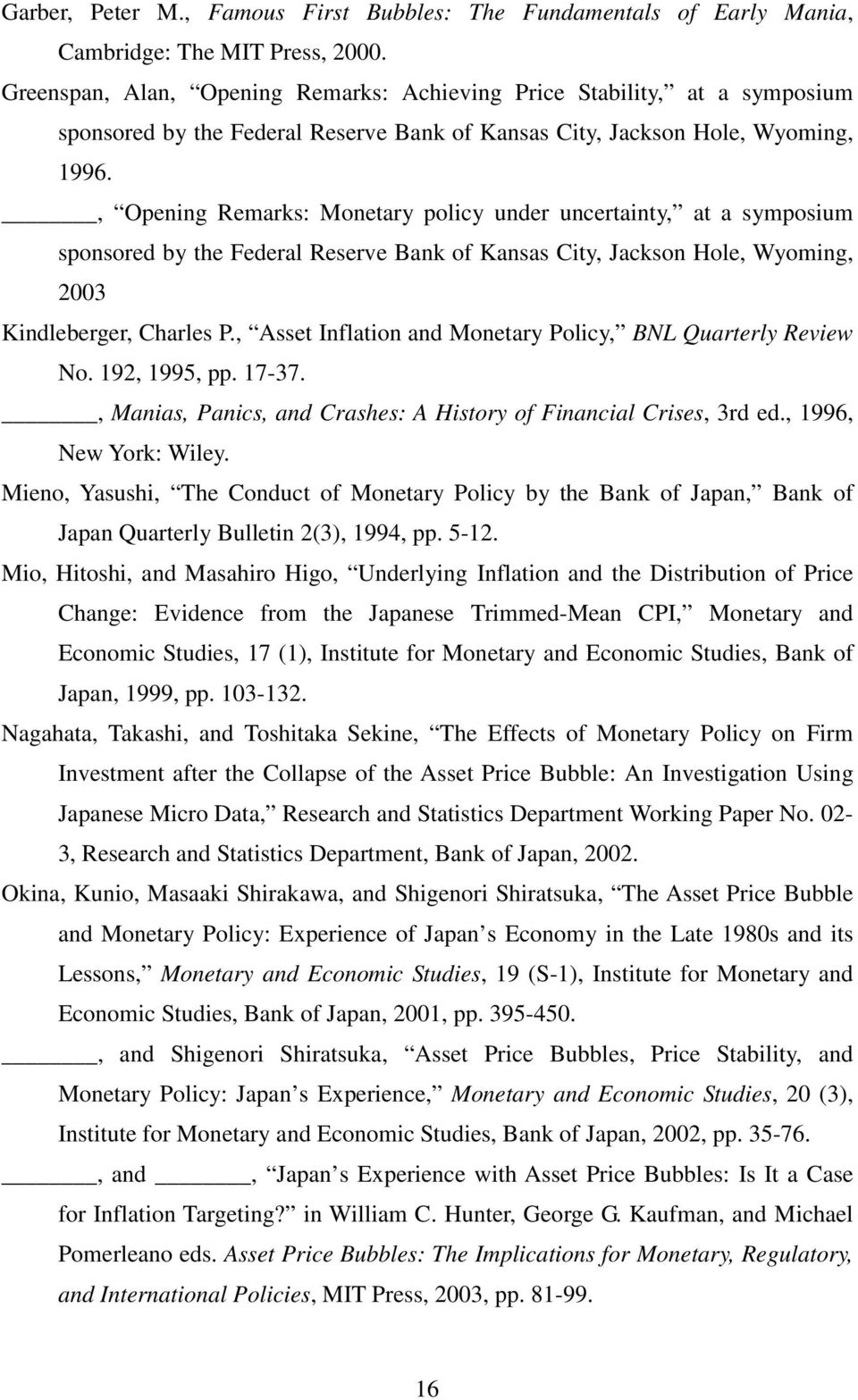 , Opening Remarks: Monetary policy under uncertainty, at a symposium sponsored by the Federal Reserve Bank of Kansas City, Jackson Hole, Wyoming, 2003 Kindleberger, Charles P.