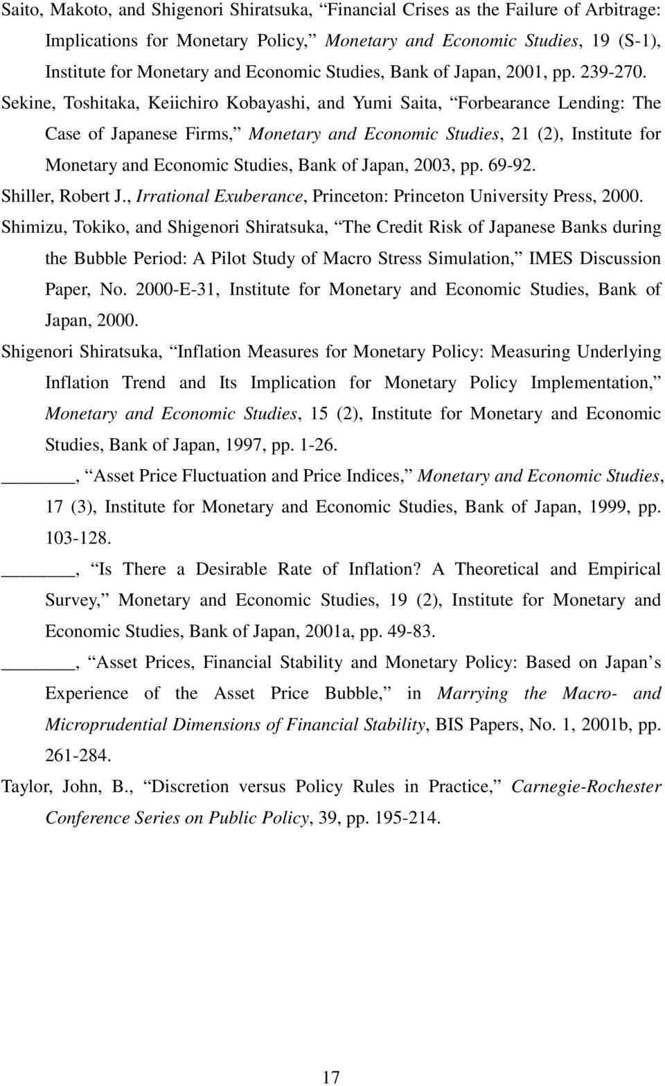 Sekine, Toshitaka, Keiichiro Kobayashi, and Yumi Saita, Forbearance Lending: The Case of Japanese Firms, Monetary and Economic Studies, 21 (2), Institute for Monetary and Economic Studies, Bank of