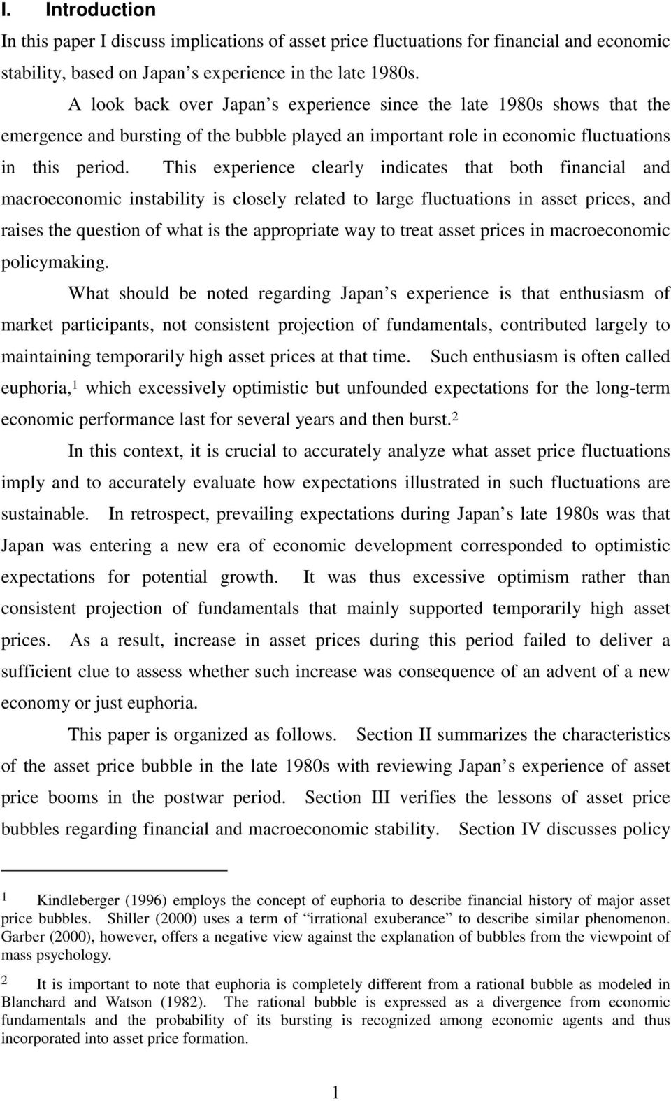 This experience clearly indicates that both financial and macroeconomic instability is closely related to large fluctuations in asset prices, and raises the question of what is the appropriate way to