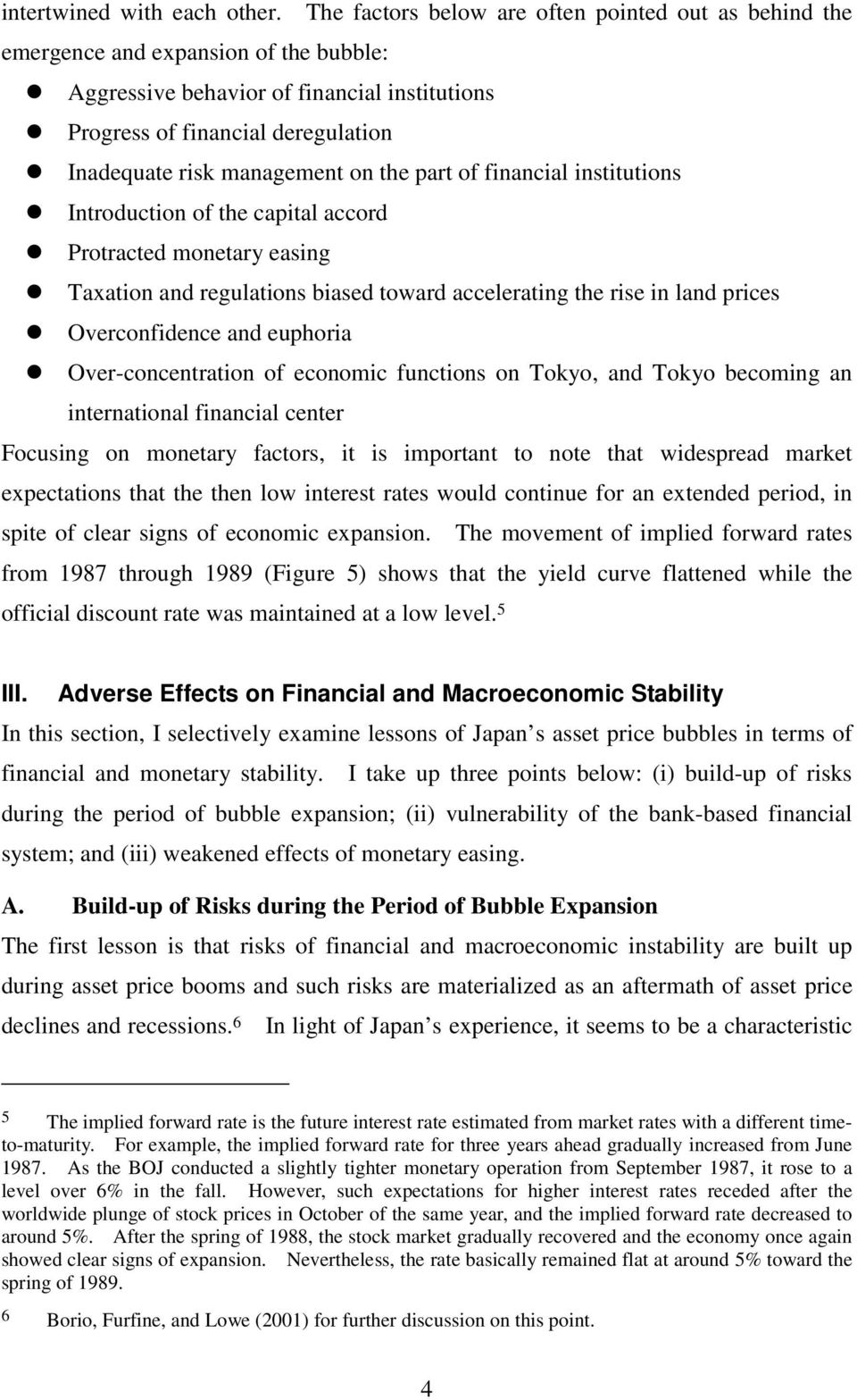 management on the part of financial institutions Introduction of the capital accord Protracted monetary easing Taxation and regulations biased toward accelerating the rise in land prices