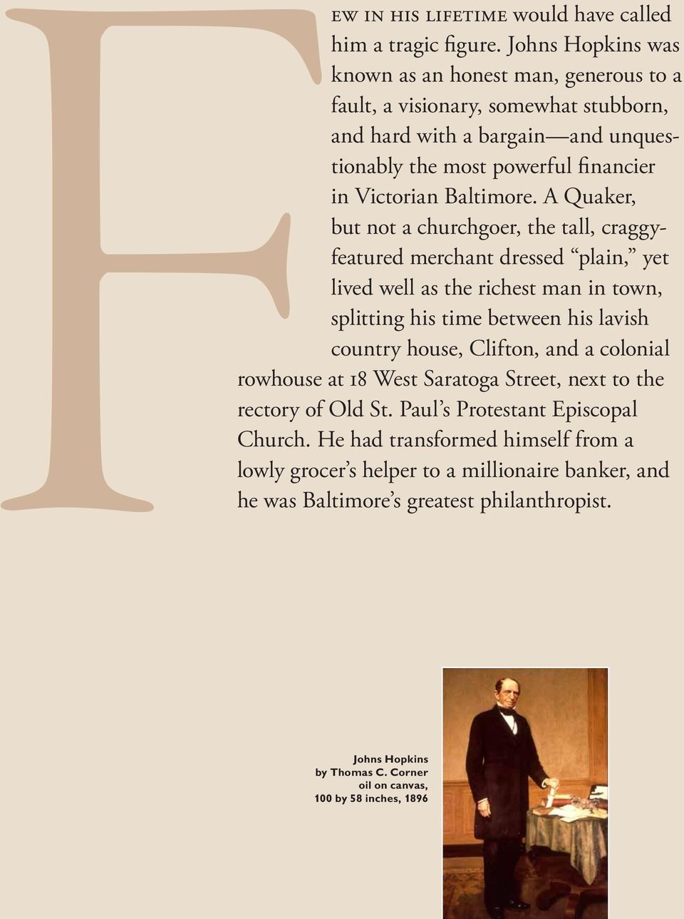 A Quaker, but not a churchgoer, the tall, craggyfeatured merchant dressed plain, yet lived well as the richest man in town, splitting his time between his lavish country house, Clifton,