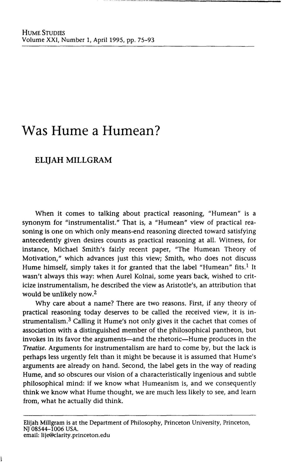 Witness, for instance, Michael Smith s fairly recent paper, The Humean Theory of Motivation, which advances just this view; Smith, who does not discuss Hume himself, simply takes it for granted that