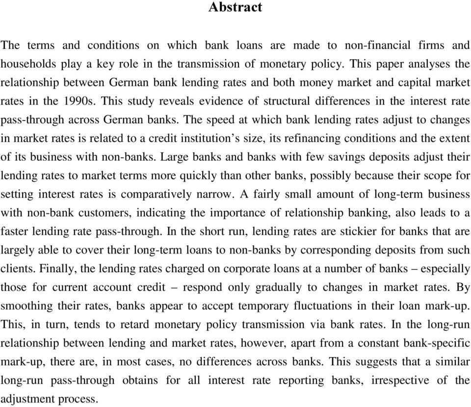 This study reveals evidence of structural differences in the interest rate pass-through across German banks.