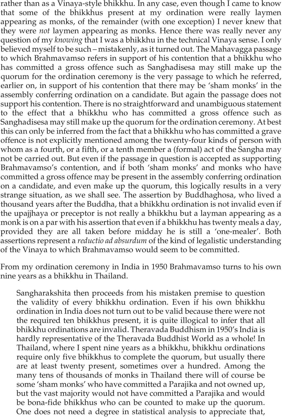 laymen appearing as monks. Hence there was really never any question of my knowing that I was a bhikkhu in the technical Vinaya sense. I only believed myself to be such mistakenly, as it turned out.