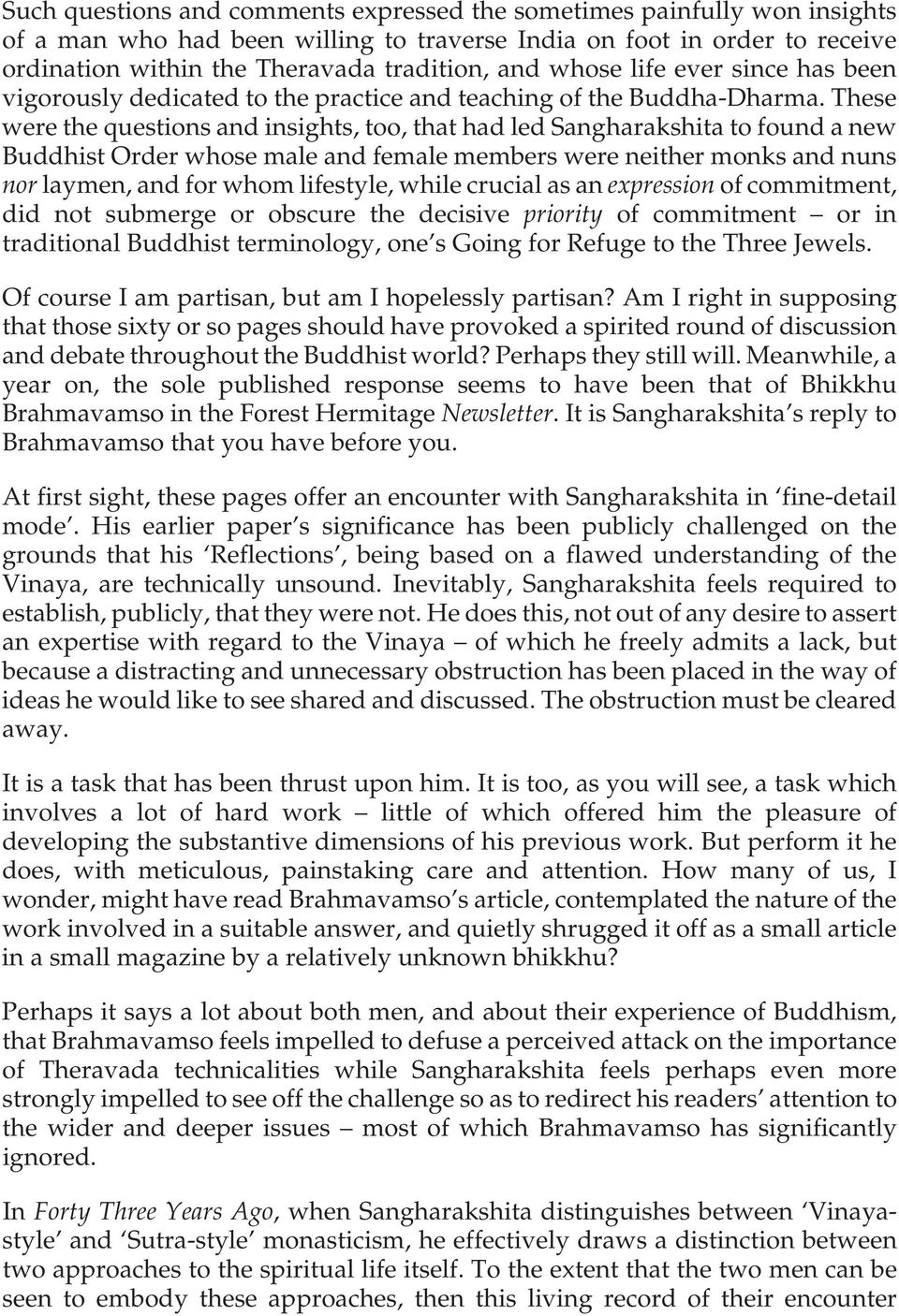 These were the questions and insights, too, that had led Sangharakshita to found a new Buddhist Order whose male and female members were neither monks and nuns nor laymen, and for whom lifestyle,