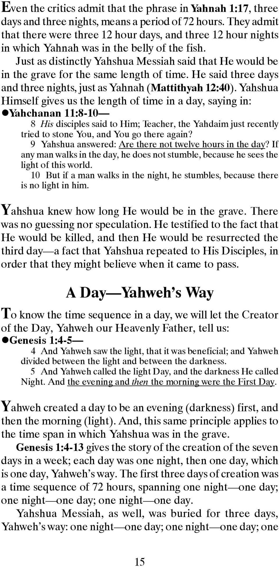 Just as distinctly Yahshua Messiah said that He would be in the grave for the same length of time. He said three days and three nights, just as Yahnah (Mattithyah 12:40).