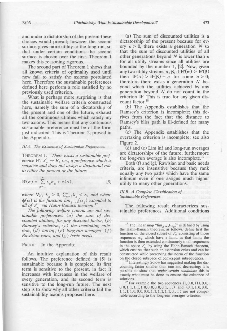 over the first. Theorem 1 makes this reasoning rigorous. The second part of Theorem 1 shows that all known criteria of optimality used until now fail to satisfy the axioms postulated here.