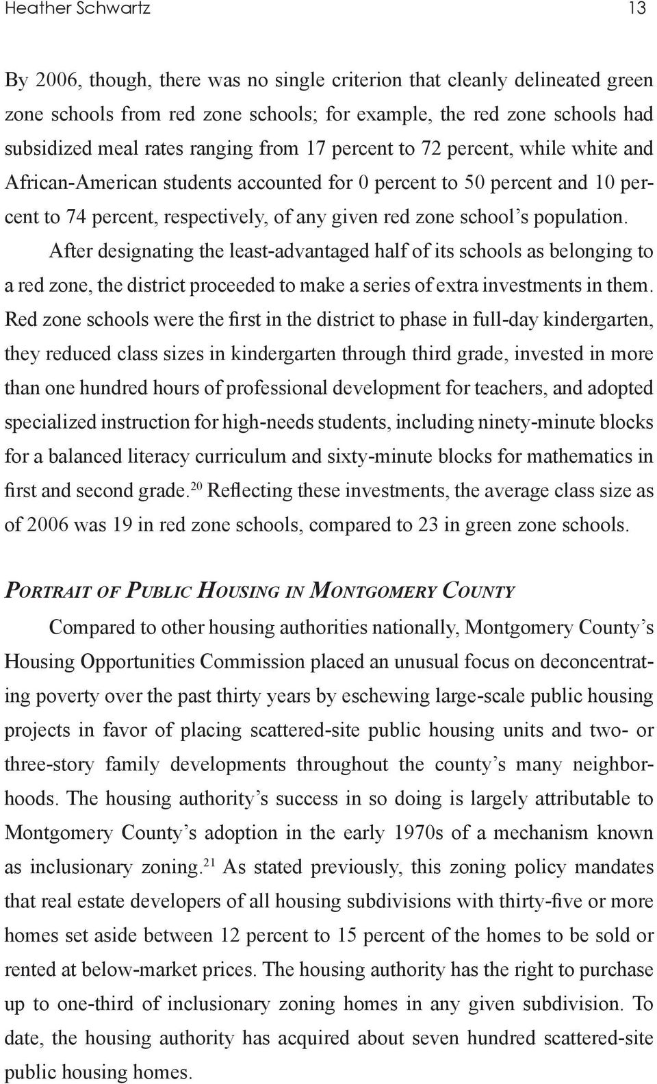 population. After designating the least-advantaged half of its schools as belonging to a red zone, the district proceeded to make a series of extra investments in them.
