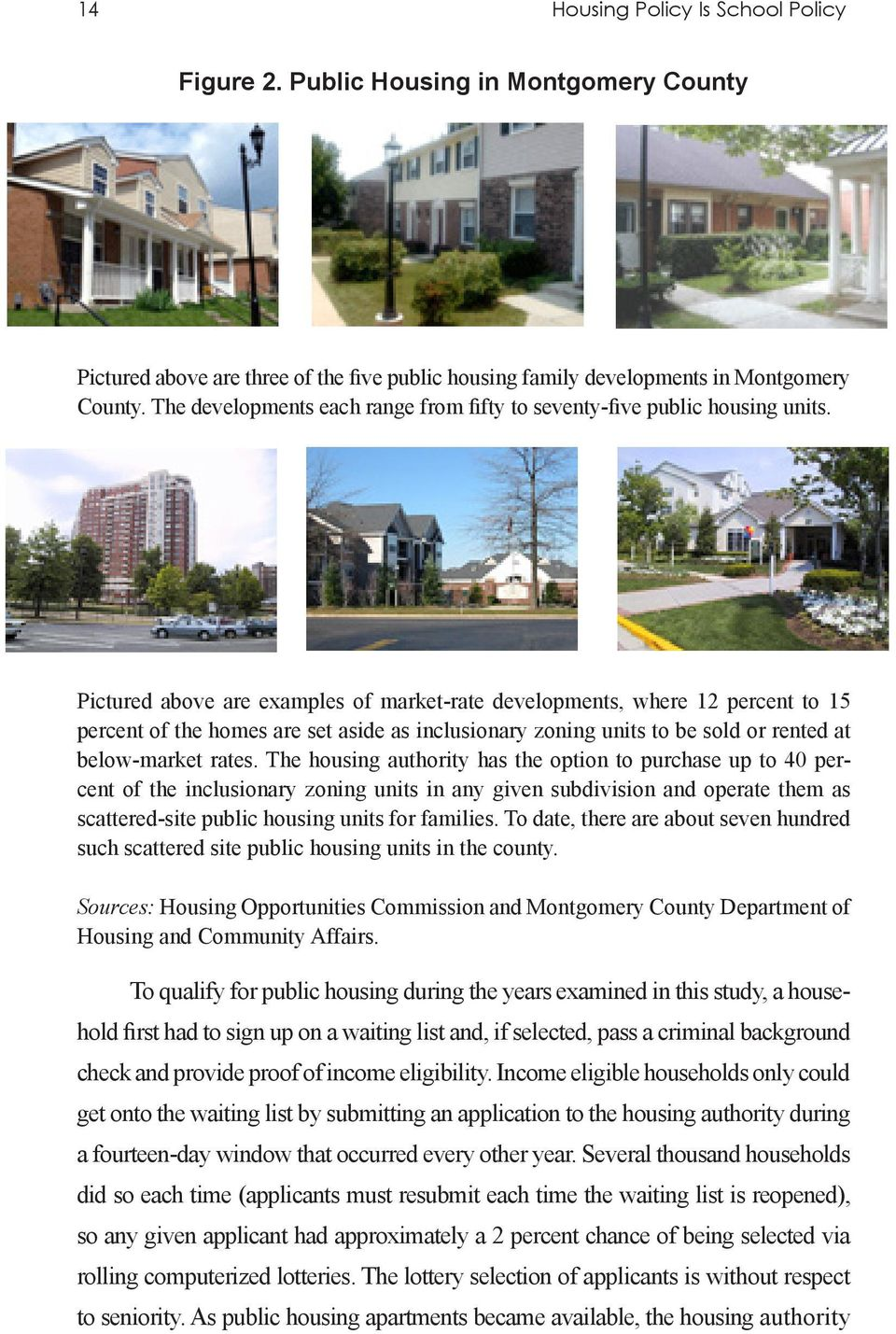 Pictured above are examples of market-rate developments, where 12 percent to 15 percent of the homes are set aside as inclusionary zoning units to be sold or rented at below-market rates.