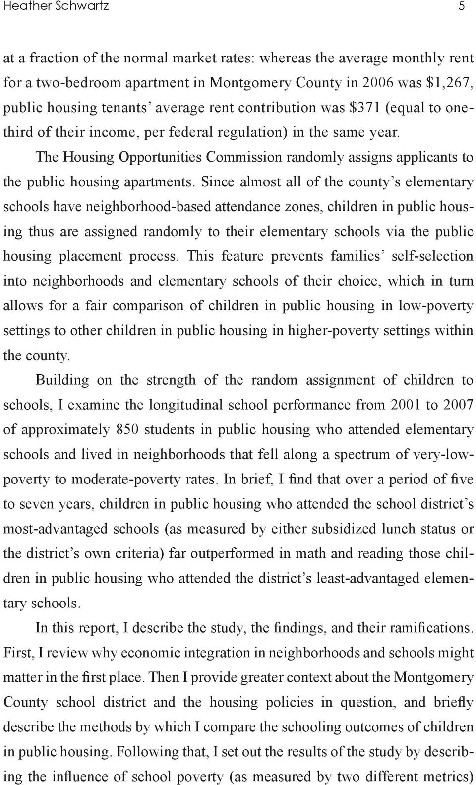 Since almost all of the county s elementary schools have neighborhood-based attendance zones, children in public housing thus are assigned randomly to their elementary schools via the public housing
