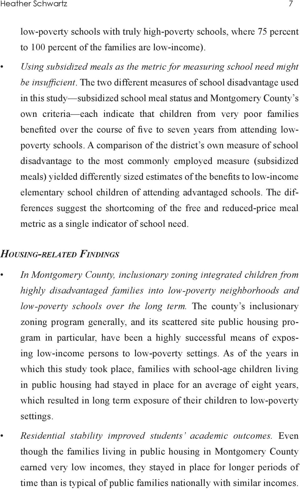 The two different measures of school disadvantage used in this study subsidized school meal status and Montgomery County s own criteria each indicate that children from very poor families benefited