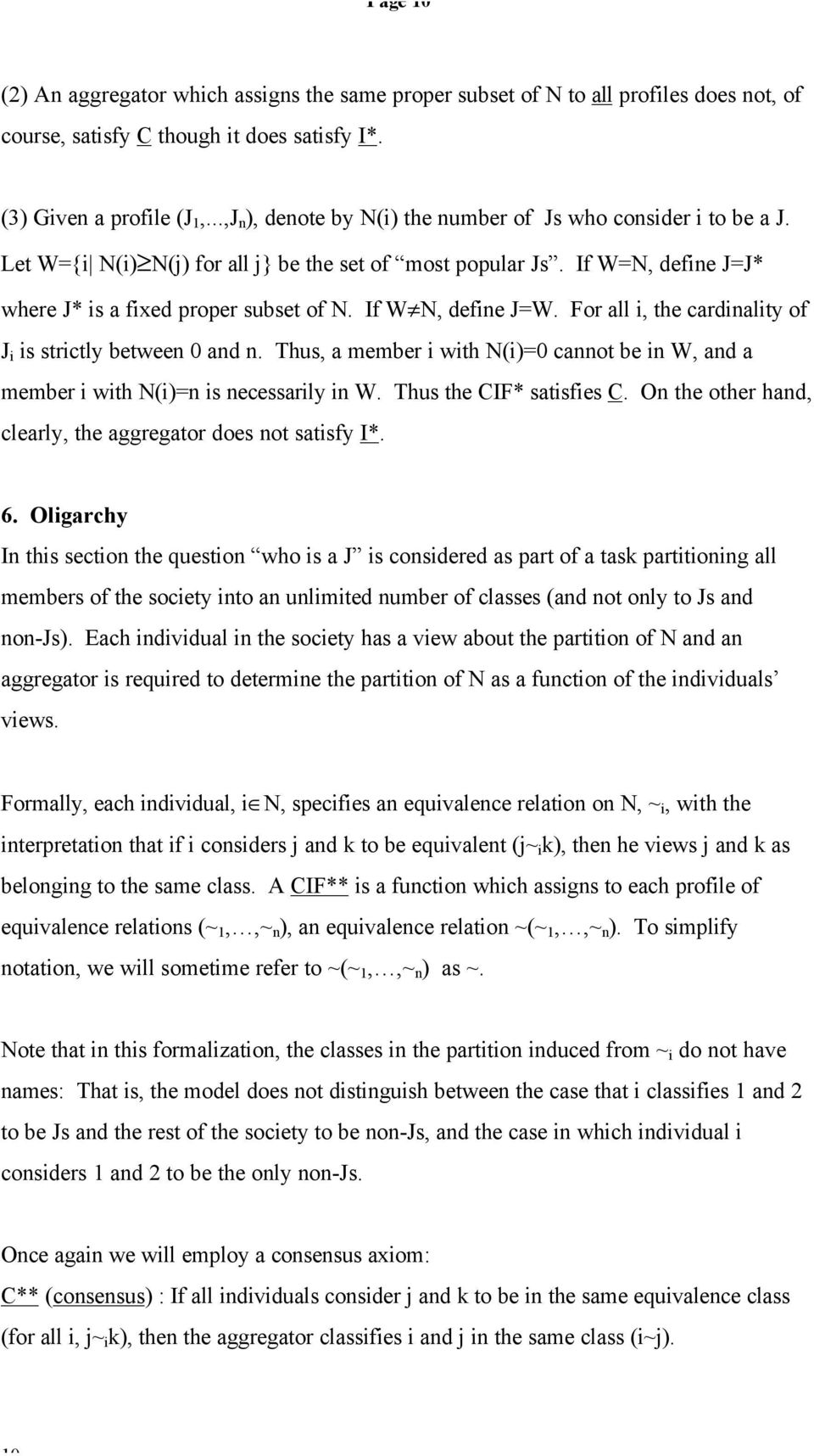 If W N, define J=W. For all i, the cardinality of J i is strictly between 0 and n. Thus, a member i with N(i)=0 cannot be in W, and a member i with N(i)=n is necessarily in W.