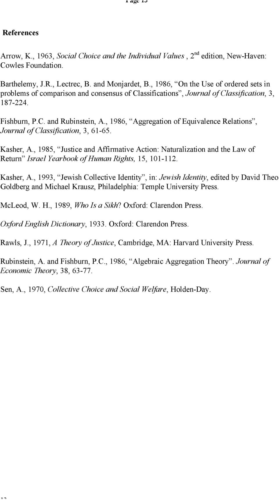 , 1986, Aggregation of Equivalence Relations, Journal of Classification, 3, 61-65. Kasher, A.
