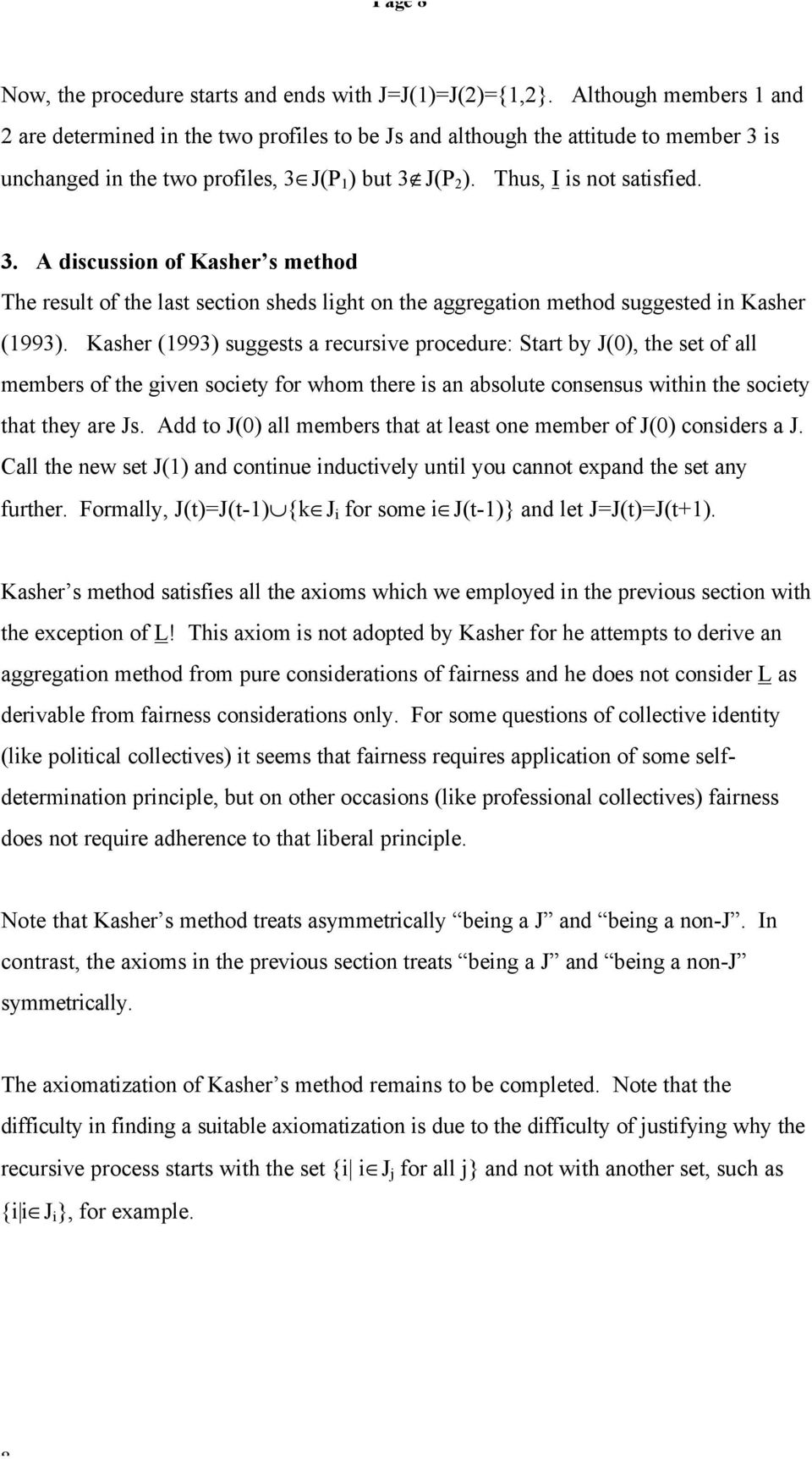 is unchanged in the two profiles, 3 J(P 1 ) but 3 J(P 2 ). Thus, I is not satisfied. 3. A discussion of Kasher s method The result of the last section sheds light on the aggregation method suggested in Kasher (1993).