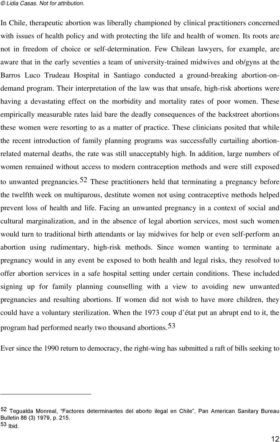 Few Chilean lawyers, for example, are aware that in the early seventies a team of university-trained midwives and ob/gyns at the Barros Luco Trudeau Hospital in Santiago conducted a ground-breaking