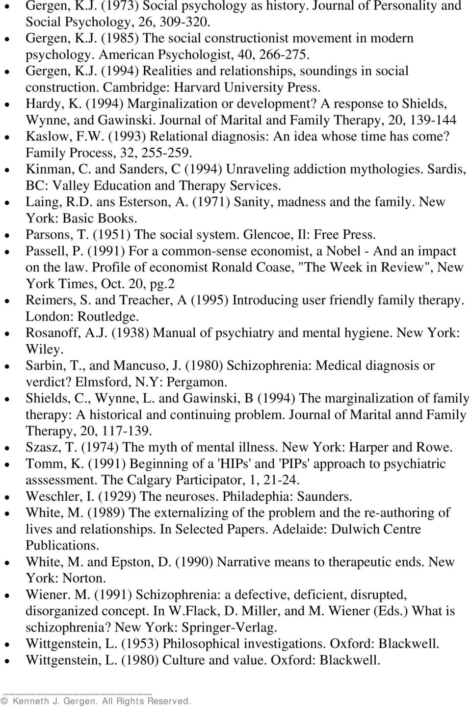 (1994) Marginalization or development? A response to Shields, Wynne, and Gawinski. Journal of Marital and Family Therapy, 20, 139-144 Kaslow, F.W. (1993) Relational diagnosis: An idea whose time has come?