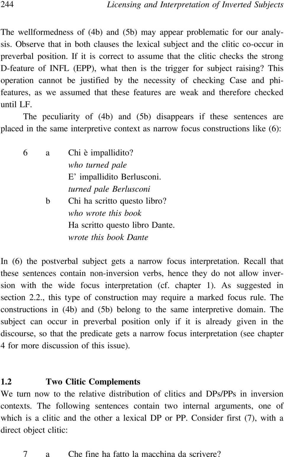 If it is correct to assume that the clitic checks the strong D-feature of INFL (EPP), what then is the trigger for subject raising?