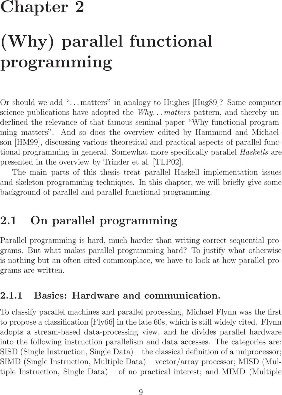 And so does the overview edited by Hammond and Michaelson [HM99], discussing various theoretical and practical aspects of parallel functional programming in general.