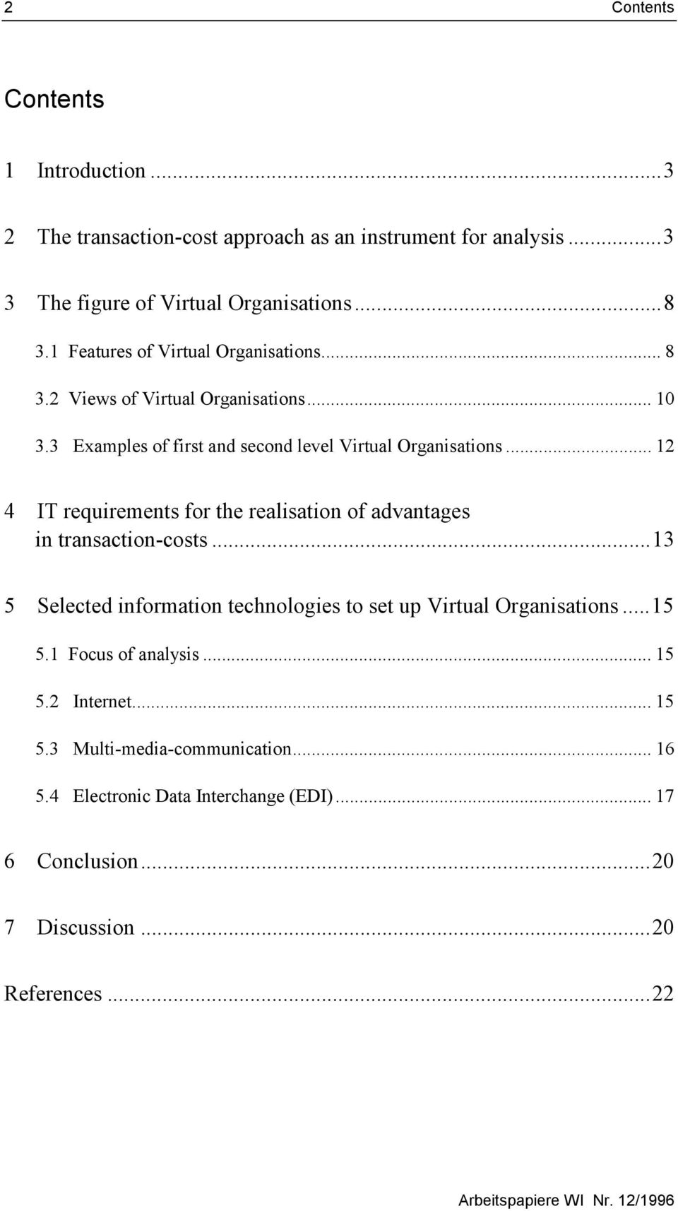 .. 12 4 IT requirements for the realisation of advantages in transaction-costs...13 5 Selected information technologies to set up Virtual Organisations...15 5.