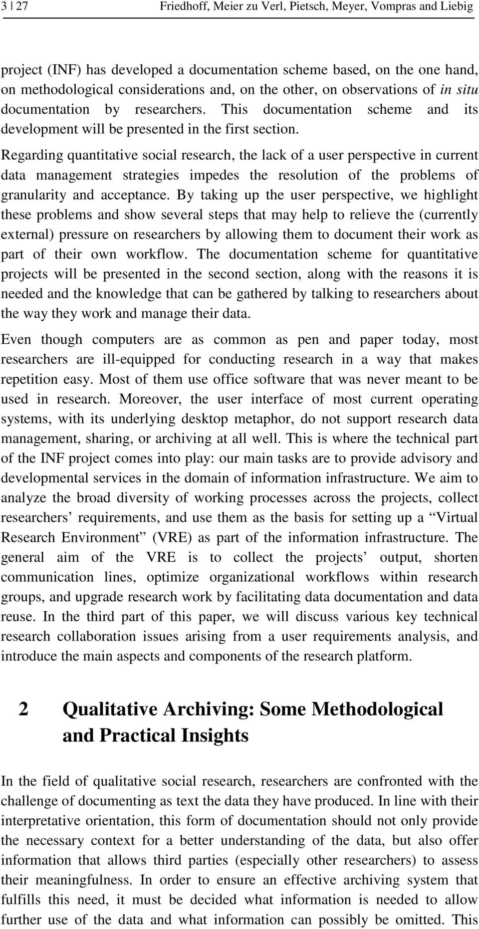 Regarding quantitative social research, the lack of a user perspective in current data management strategies impedes the resolution of the problems of granularity and acceptance.