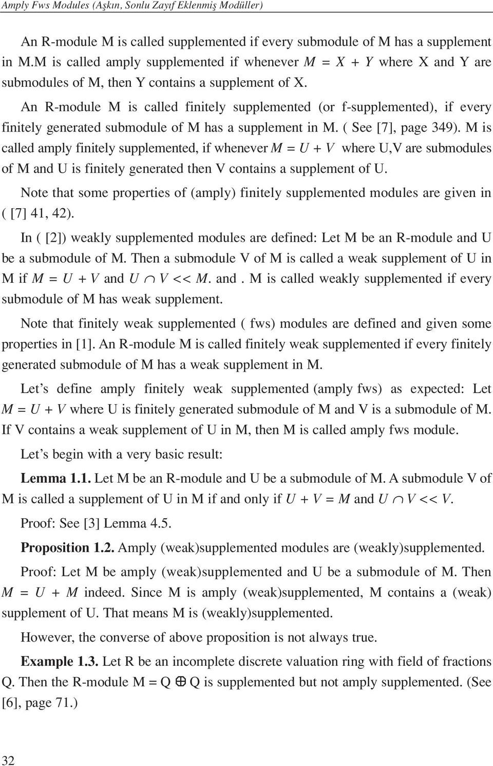 An R-module M is called finitely supplemented (or f-supplemented), if every finitely generated submodule of M has a supplement in M. ( See [7], page 349).