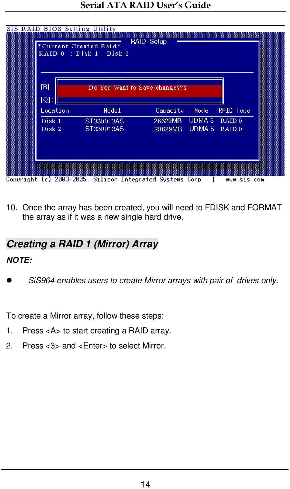Creating a RAID 1 (Mirror) Array NOTE: SiS964 enables users to create Mirror arrays with