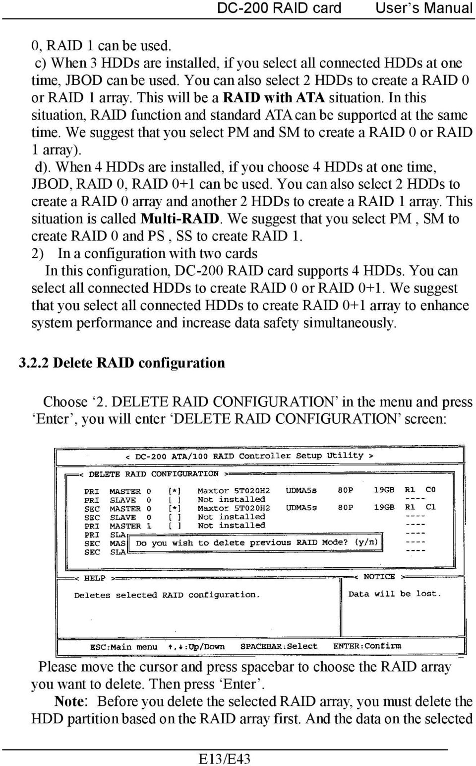 d). When 4 HDDs are installed, if you choose 4 HDDs at one time, JBOD, RAID 0, RAID 0+1 can be used. You can also select 2 HDDs to create a RAID 0 array and another 2 HDDs to create a RAID 1 array.