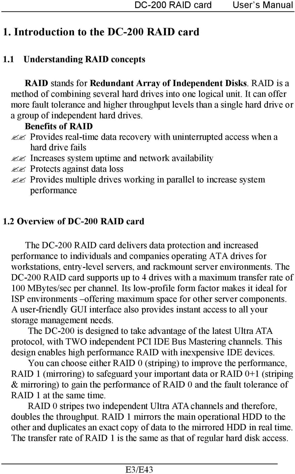 Benefits of RAID Provides real-time data recovery with uninterrupted access when a hard drive fails Increases system uptime and network availability Protects against data loss Provides multiple