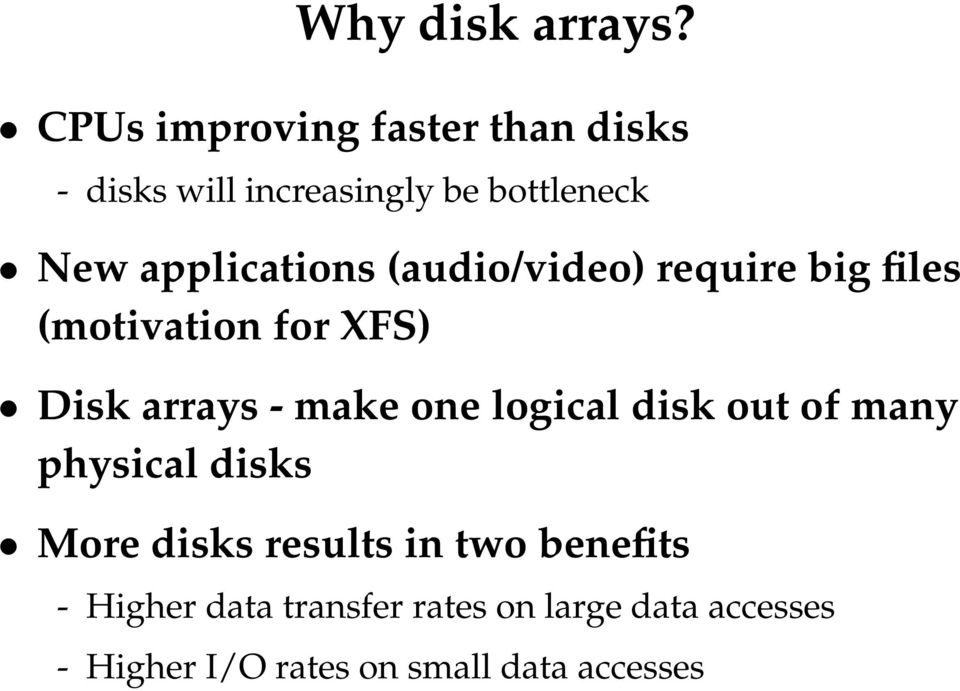 applications (audio/video) require big files (motivation for XFS) Disk arrays - make